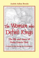Woman who Defied Kings, The: The Life and Times of Do�a Gracia Nasi