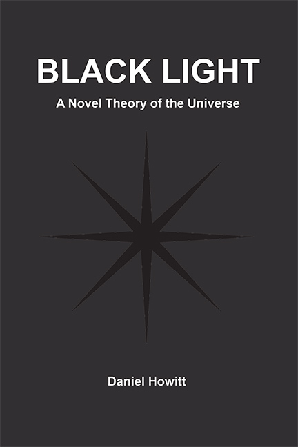 Black Light: A Novel Theory of the Universe
