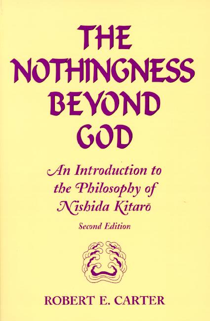 Nothingness Beyond God: Introduction to Nishida Kitaro