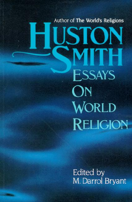 Huston Smith: Essays in World Religion