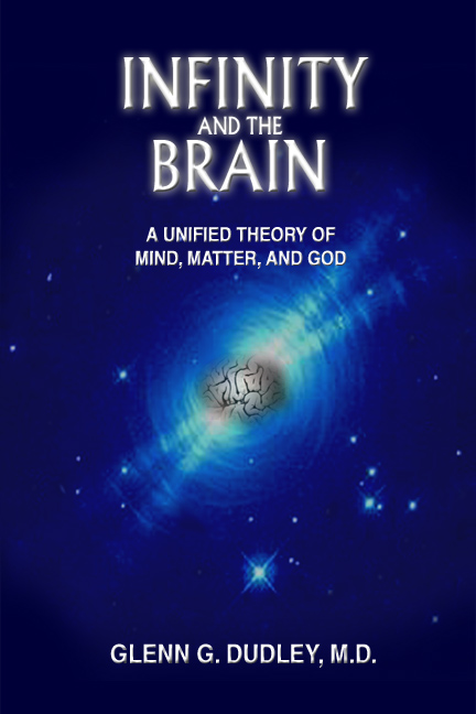 Infinity and the Brain: A Unified Theory of Mind, Matter and God