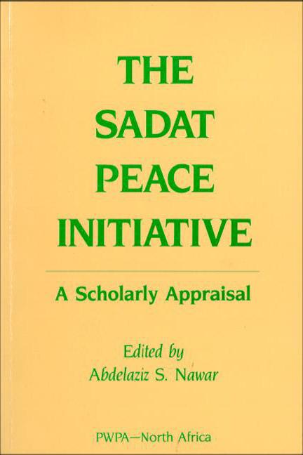 Sadat Peace Initiative, The: A Scholarly Appraisal