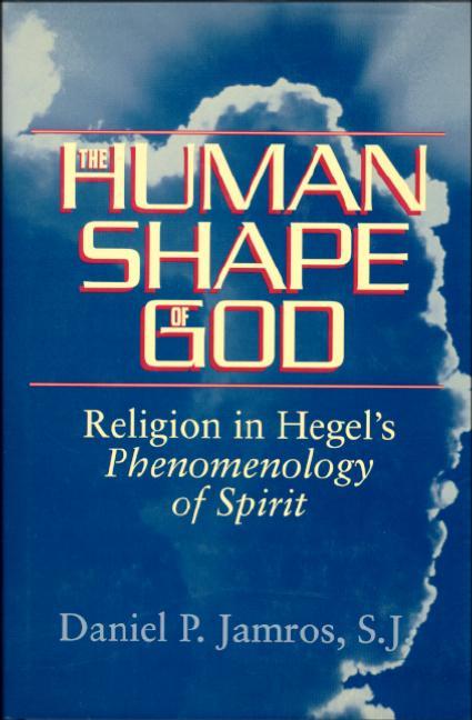 Human Shape of God: Religion in Hegel's Phenomenology of Spirit