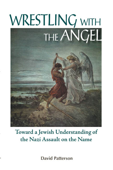 Wrestling with the Angel: Toward a Jewish Understanding of the Nazi Assault on the Name