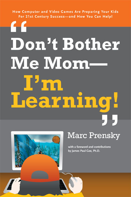 Don't Bother Me Mom—I'm Learning!: How computer and video games are preparing your kids for 21st century success and how you can help!