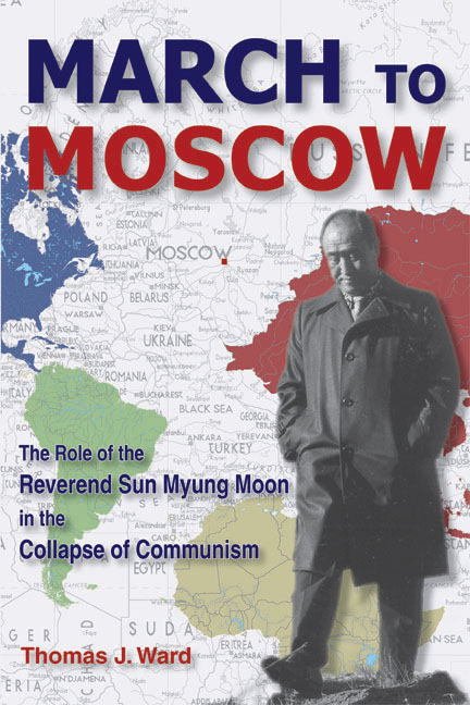 March to Moscow: The Role of the Reverend Sun Myung Moon in the Collapse of Communism