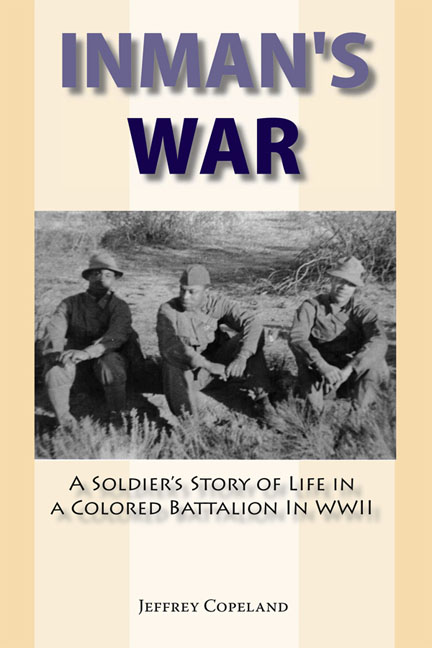 Inman's War: A Soldier's Story of Life in a Colored Battalion in WWII