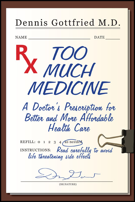 Too Much Medicine: A Doctor's Prescription for Better and More Affordable Healthcare