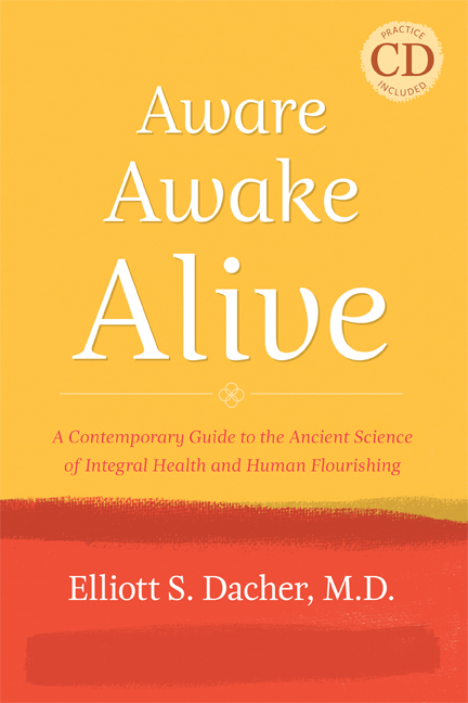 Aware, Awake, Alive: A Contemporary Guide to the Ancient Science of Integral Health and Human Flourishing