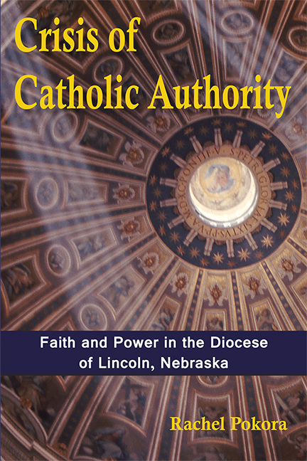 Crisis of Catholic Authority: Faith and Power in the Diocese of Lincoln, Nebraska