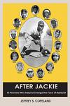 After Jackie: Fifteen Pioneers Who Helped Change the Face of Baseball