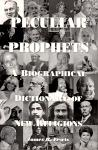 Peculiar Prophets: A Biographical Dictionary of New Religions