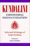 Kundalini Empowering Evolution: Selected Writings of Gopi Krishna