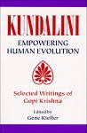 Kundalini Empowering Evolution: Selected Writings of Gopi Krishna